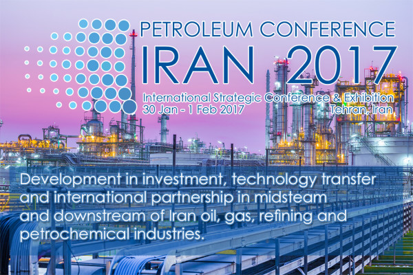 "Iran Petroleum Industry's readiness for ""Petroleum Conference – Iran 2017"""